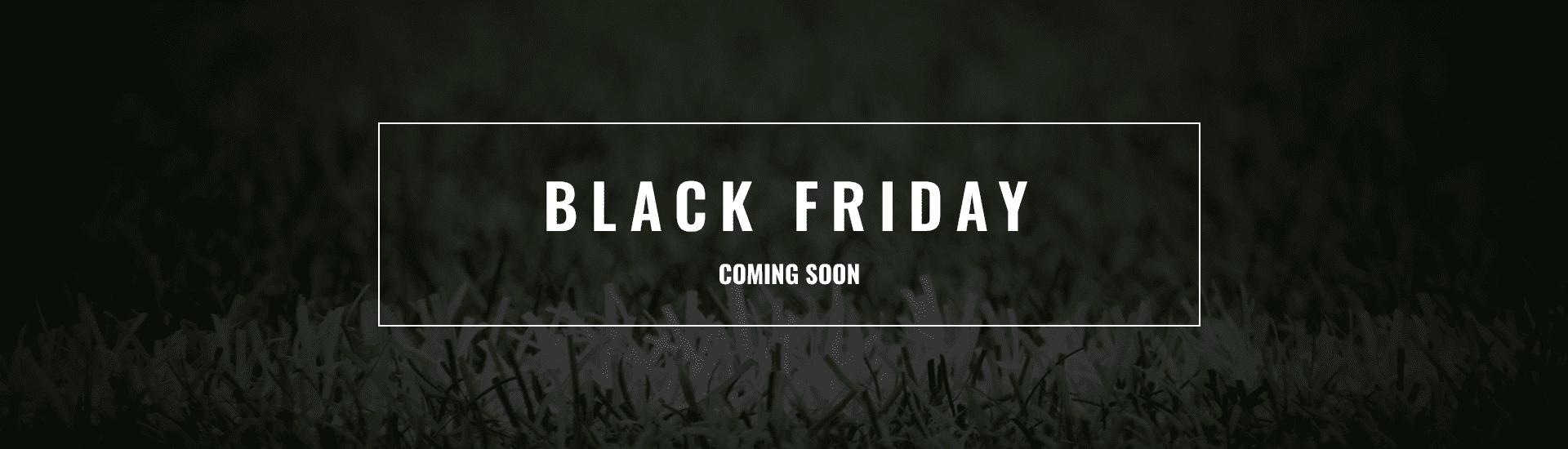 Black Friday Coming Soon